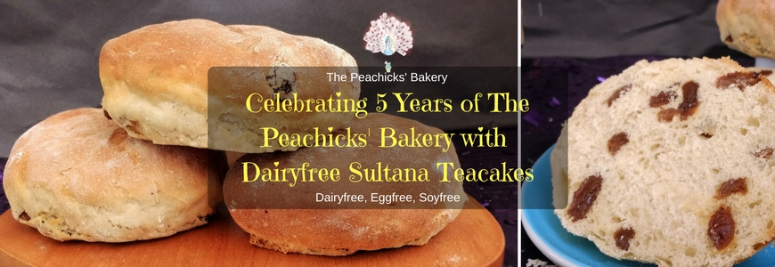 Celebrating 5 Years of The Peachicks' Bakery with Dairyfree Sultana Teacakes (Vegan, Eggfree)